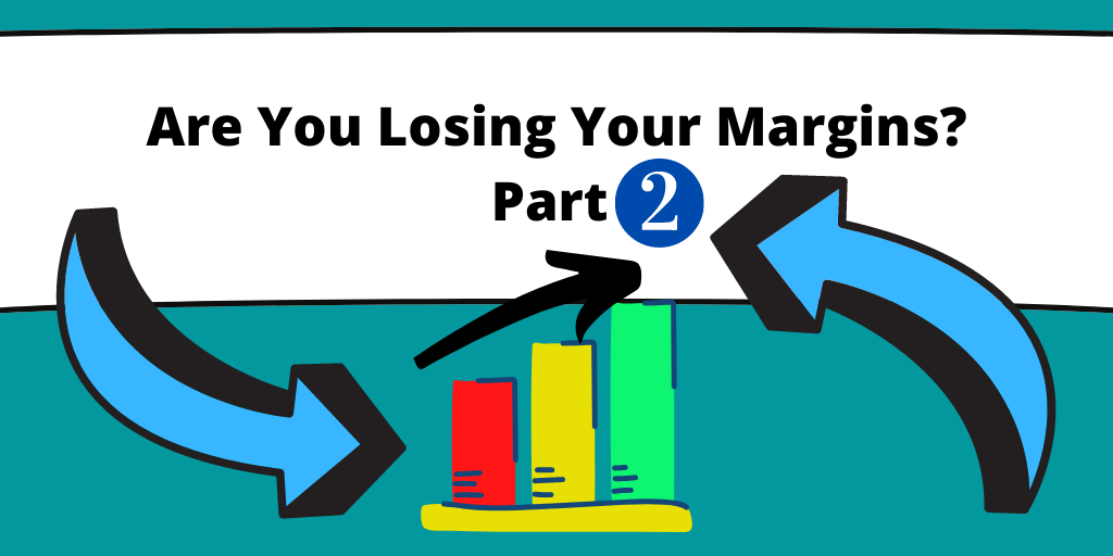 Are You Losing Your Margins? Part 2